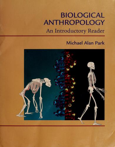 Biological anthropology by [compiled by] Michael Alan Park.