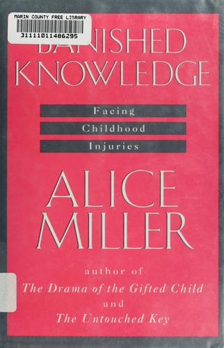 Banished knowledge by Alice Miller, Alice Miller