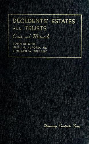 Cases and materials on decedents' estates and trusts by Ritchie, John
