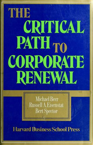 The  critical path to corporate renewal by Michael Beer