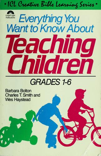 Everything you want to know about teaching children by Barbara J. Bolton