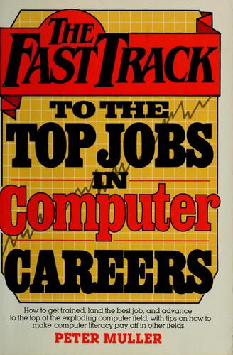 The  fast track to the top jobs in computer careers by Muller, Peter
