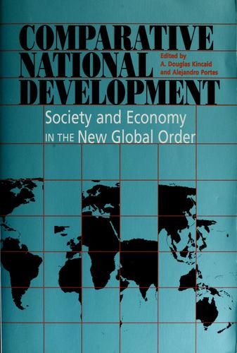 Comparative national development by edited by A. Douglas Kincaid and Alejandro Portes.