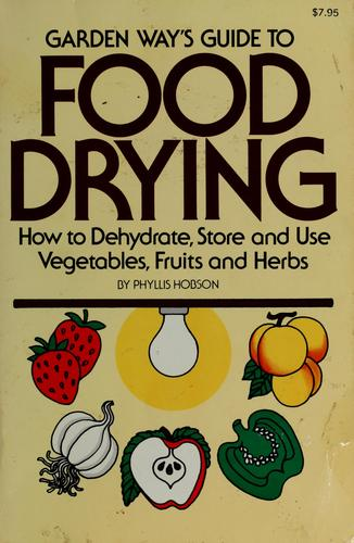 Garden Way's Guide to Food Drying by Phyllis Hobson
