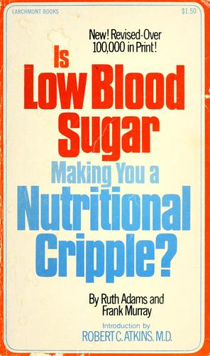 Is Low Blood Sugar Making You a Nutritional Cripple? by Ruth Adams