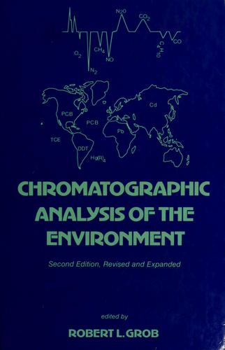 Chromatographic analysis of the environment by edited by Robert L. Grob.