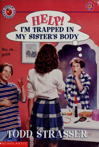 Help! I'm Trapped in My Sisters Body by Todd Strasser