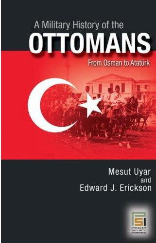 A military history of the Ottomans by Mesut Uyar