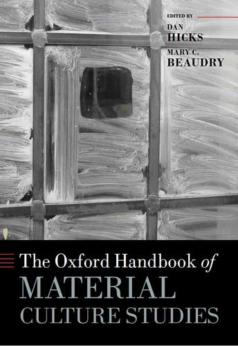 Oxford Handbook of Material Culture Studies by Dan Hicks, Mary C. Beaudry