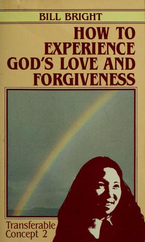 How to experience God's love and forgiveness by Bill Bright