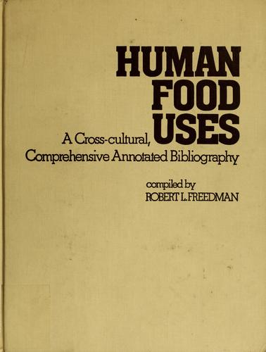 Human food uses by Freedman, Robert L.