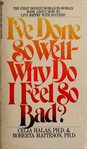 I've done so well--why do I feel so bad? by Celia Halas