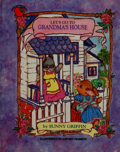 Let's Go to Grandma's House by Sunny Griffin
