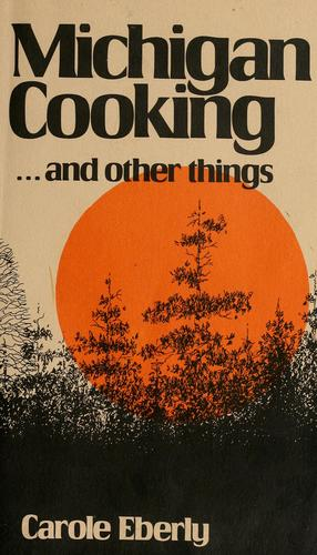 Michigan cooking-- and other things by Carole Eberly