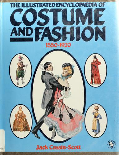The illustrated encyclopaedia of costume and fashion 1550-1920 by Jack Cassin-Scott