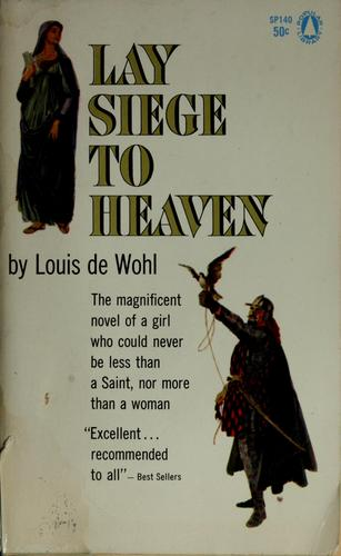 Lay siege to Heaven by De Wohl, Louis
