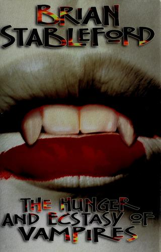 The hunger and ecstasy of vampires by Brian M. Stableford