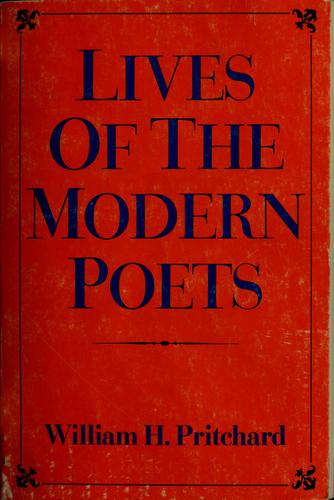 Lives of the modern poets by William H. Pritchard