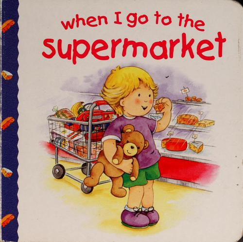 When I go to the supermarket by Jillian Harker