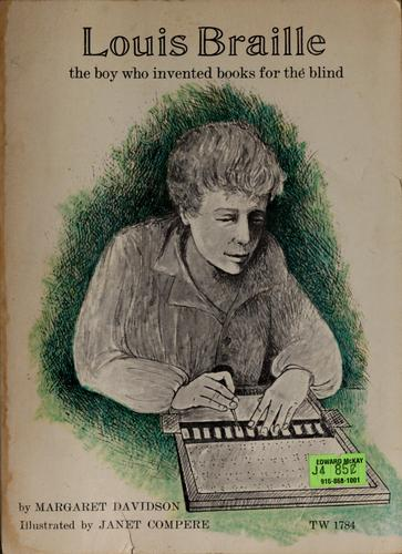 Louis Braille, the boy who invented books for the blind by Margaret Davidson